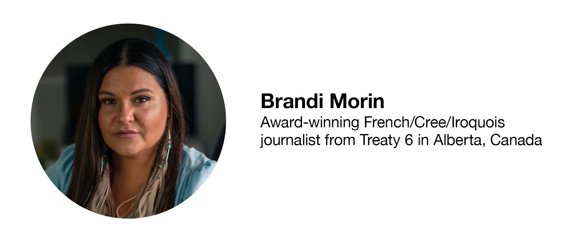 Brandi Morin Award-winning French/Cree/Iroquois journalist from Treaty 6 in Alberta, Canada