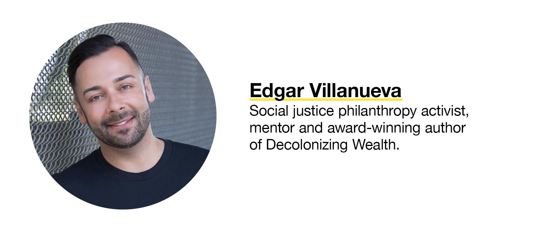 Edgar Villanueva, social justice philanthropy activist, mentor and award-winning author of Decolonizing Wealth.